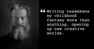 Tim looking like Tolstoy with quote: Writing reawakens my childhood fantasy more than anything, opening up new creative worlds.